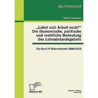 Lohnt Sich Arbeit Noch sterben Okonomische Politische Und Rechtliche Bedeutung Des Lohnabstandsgebots sterben HartzIV Reformdebatte 20092010 durch Czaplinski & Robert