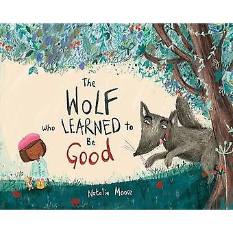 The Wolf Who Learned to Be Good by Natalia Moore - 9780807592045 Book