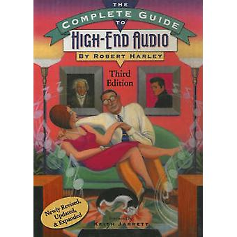 Complete Guide to High-End Audio (3rd Revised edition) by Robert Harl