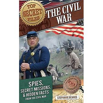 The Civil War - Spies - Secret Missions - and Hidden Facts from the Ci