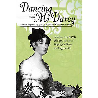Dancing with Mr Darcy - Stories Inspired by Jane Austen and Chawton H