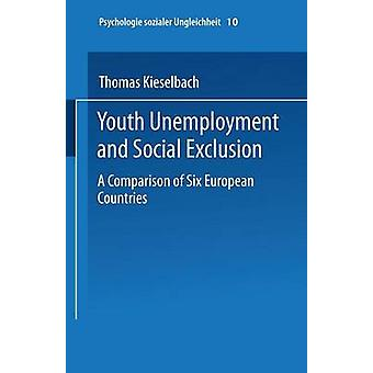 Youth Unemployment and Social Exclusion  Comparison of Six European Countries by Kieselbach & Thomas