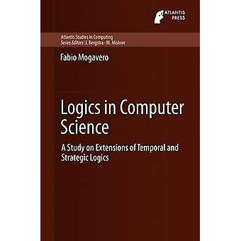 Logics in Computer Science  A Study on Extensions of Temporal and Strategic Logics by Mogavero & Fabio