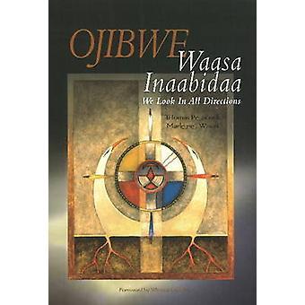 Ojibwe Waasa Inaabiodaa - We Look in All Directions by Thomas Peacock