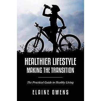 Healthier Lifestyle Making the Transition by Owens & Elaine