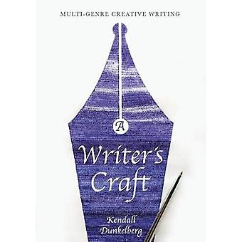 A Writers Craft  MultiGenre Creative Writing by Dunkelberg & Kendall