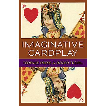 Imaginative Card Play at Bridge by Terence Reese & Roger Trezel & Edited by Mark Horton