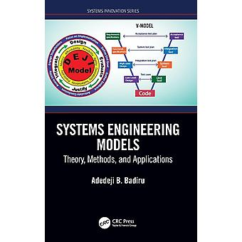Systems Engineering Models  Theory Methods and Applications by Badiru & Adedeji B.