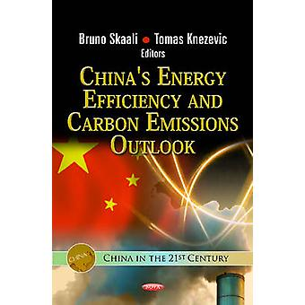 Chinas Energy Efficiency amp Carbon Emissions Outlook by Edited by Bruno Skaali & Edited by Tomas Knezevic