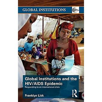 Global Institutions and the HIVAIDS Epidemic  Responding to an International Crisis by Franklyn Lisk