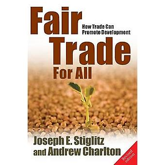 Fair Trade for All How Trade Can Promote Development Revised by Stiglitz & Joseph E