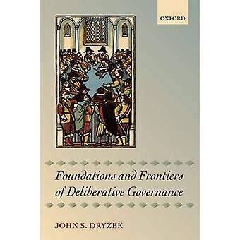 FOUNDATIONS AND FRONTIERS OF DELIBERATIVE GOVERNANCE by DRYZEK