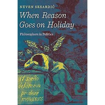 When Reason Goes on Holiday  Philosophers in Politics by Neven Sesardic