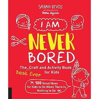 I Am Never Bored The Best Ever Craft and Activity Book for Kids 100 Great Ideas for Kids to Do When There is nothing to Do door Sarah Devos & Illustrated door Emma Thyssen