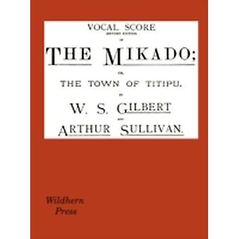 The Mikado Vocal Score Revised Edition by Gilbert & W. S.