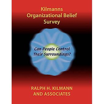 Kilmanns Organizational Belief Survey by Kilmann & Ralph H