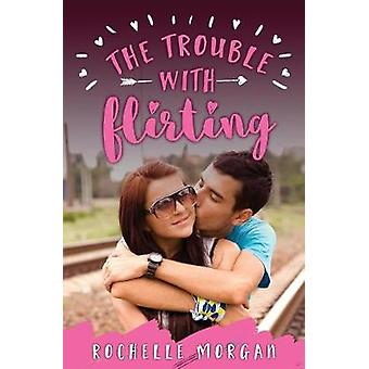 The Trouble with Flirting by Morgan & Rochelle