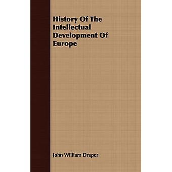 History Of The Intellectual Development Of Europe by Draper & John William