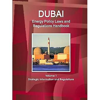 Dubai Energy Policy Laws and Regulations Handbook Volume 1 Strategic Information and Regulations by IBP & Inc.