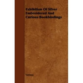 Exhibition of Silver Embroidered and Curious Bookbindings by Various