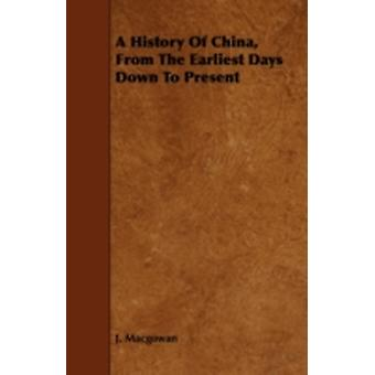 A History of China from the Earliest Days Down to Present by Macgowan & J.