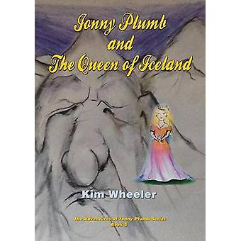 Jonny Plumb And The Queen Of Iceland The Adventures of Jonny Plumb Book 5 by Wheeler & Kim