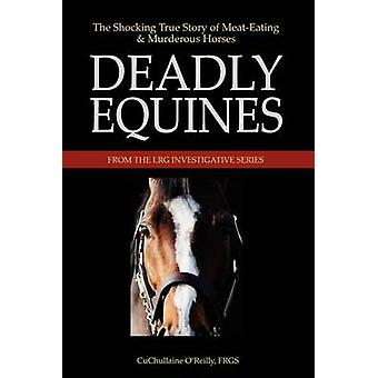 Deadly Equines The Shocking True Story of MeatEating and Murderous Horses by OReilly & CuChullaine