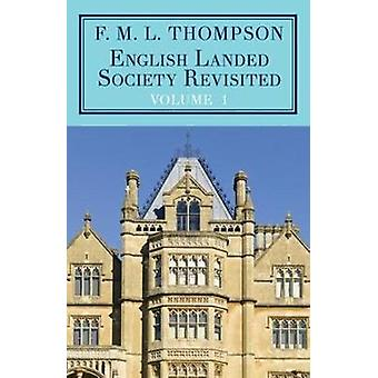 English Landed Society Revisited The Collected Papers of F.M.L. Thompson Vol. 1 by Thompson & F M L