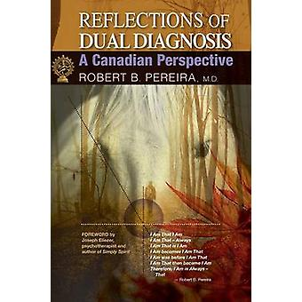Reflections of Dual Diagnosis A Canadian Perspective by Pereira & Robert B.