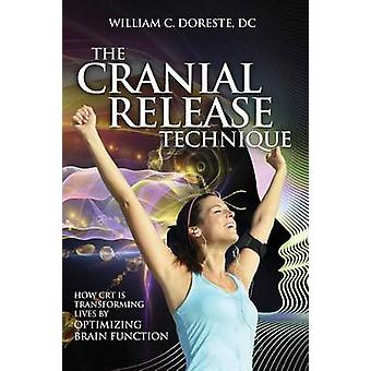 The Cranial Release Technique How CRT is Transforming Lives by Optimizing Brain Function by Doreste & William