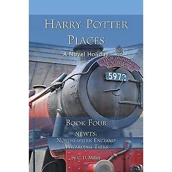 Harry Potter Places Book Four  Newts Northeastern England Wizarding Treks by Miller & Charly D.