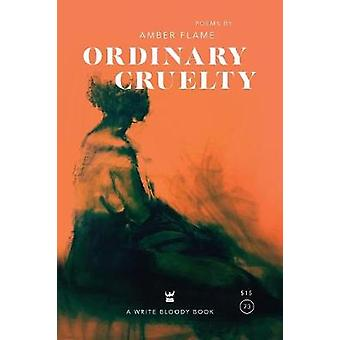 Ordinary Cruelty by Flame & Amber