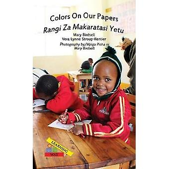 Colors On Our PapersRangi Za Makaratasi Yetu by Birdsell & Mary