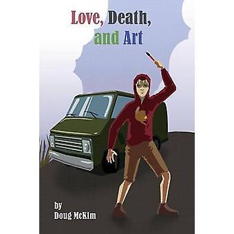 Love Death and Art by McKim & Doug