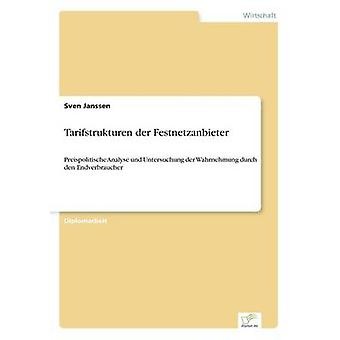 Tarifstrukturen der FestnetzanbieterPreispolitische Analyse und Untersuchung der Wahrnehmung durch den Endverbraucher by Janssen & Sven