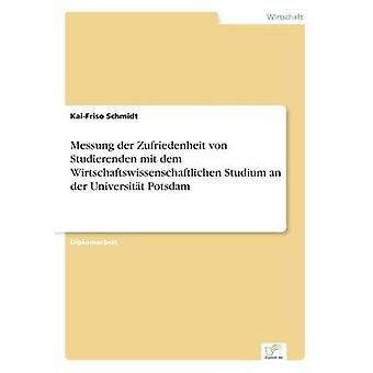 Messung der Zufriedenheit von Studierenden mit dem Wirtschaftswissenschaftlichen Studium an der Universitt Potsdam by Schmidt & KaiFriso