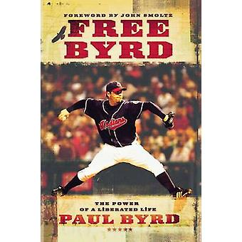 Free Byrd The Power of a Liberated Life by Byrd & Paul