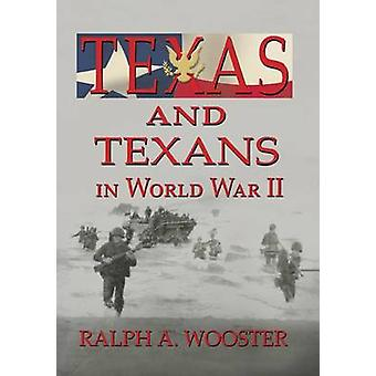 Texas and Texans in World War II by Wooster & Ralph A.