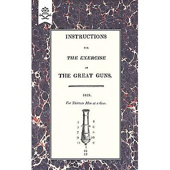 INSTRUCTIONS FOR THE EXERCISE OF THE GREAT GUNS 1818 by Lord High Admiral & Office of
