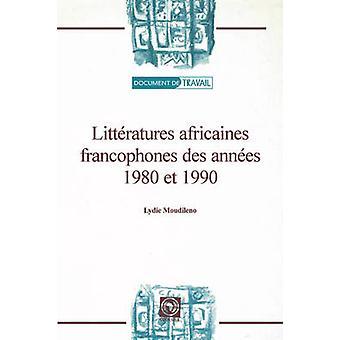 Litteratures Africaines Francophones Des Annees 1980 Et 1990 by Moudileno & Lydie