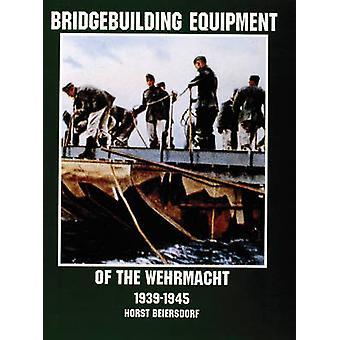 Bridgebuilding Equipment of the Wehrmacht 1939-1945 by Horst Beiersdo