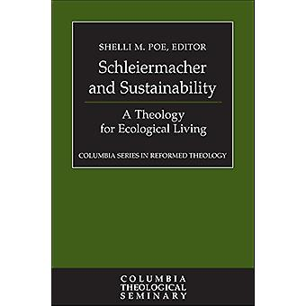Schleiermacher and Sustainability - A Theology for Ecological Living b