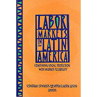 Labor Markets in Latin America - Combining Social Protection with Mark