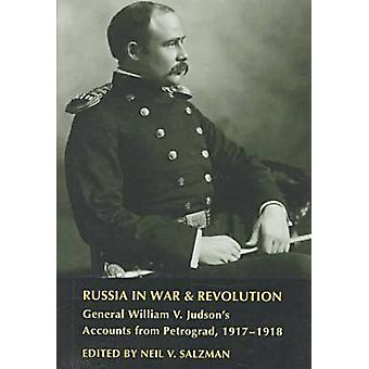 Russia in War and Revolution - General William V.Judson's Accounts fro