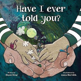 Have I Ever Told You? by Shani King - 9780884487197 Book