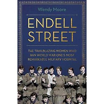 Endell Street - The Trailblazing Women who Ran World War One's Most Re
