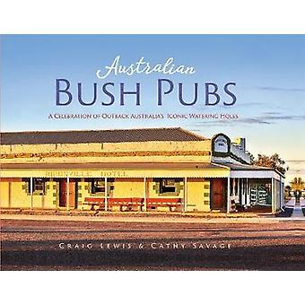 Australian Bush Pubs 2/e - A Celebration of Outback Australia's Iconic