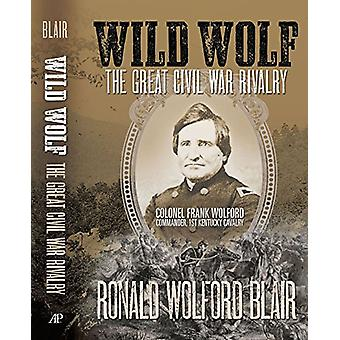 Wild Wolf - The Great Civil War Rivalry - Colonel Frank Wolford - Comm