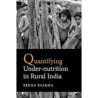 Quantifying Under-Nutrition in Rural India by Rekha Sharma - 97893327