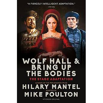 Wolf Hall & Bring Up the Bodies  - The Stage Adaptation by Hilary Mant